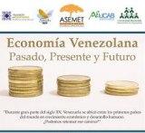 Foro Presencial y Via Web / Economía Venezolana: Pasado, Presente y Futuro / Miércoles 23 de Marzo 8:30 am a 11:00am
